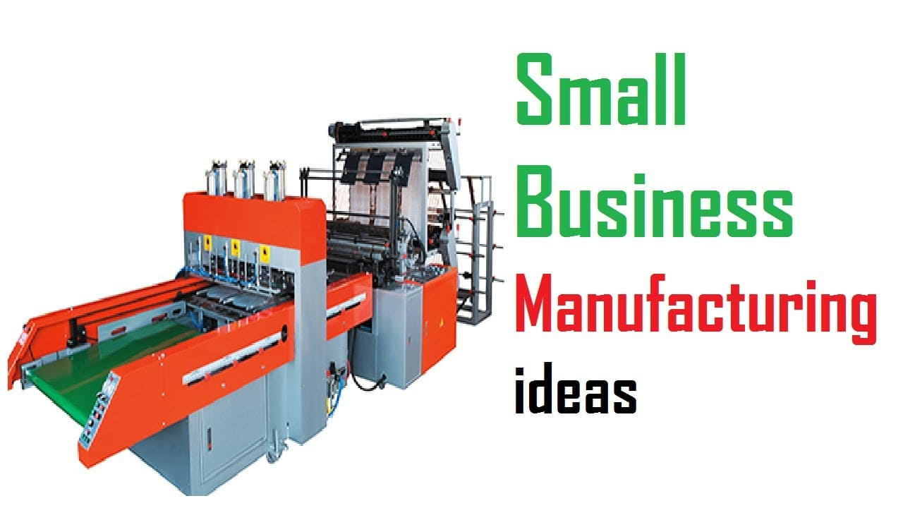 Profitable Small Industry Manufacturing Business Ideas